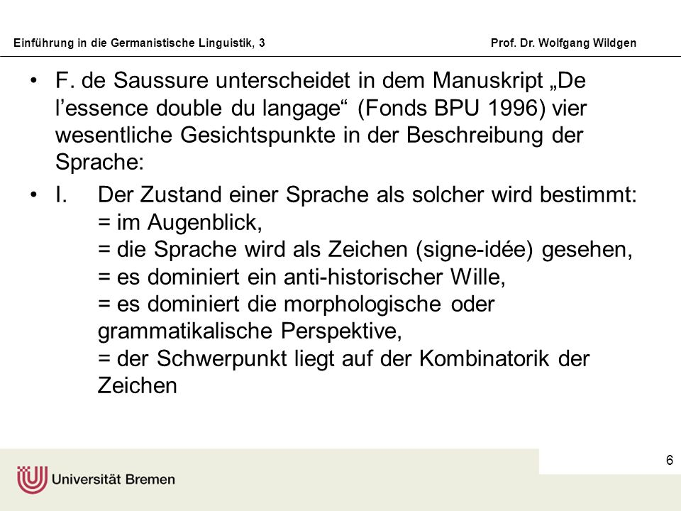 Einführung in die Germanistische Linguistik, 3Prof. Dr. Wolfgang Wildgen 6 F. de Saussure unterscheidet in dem Manuskript De lessence double du langag