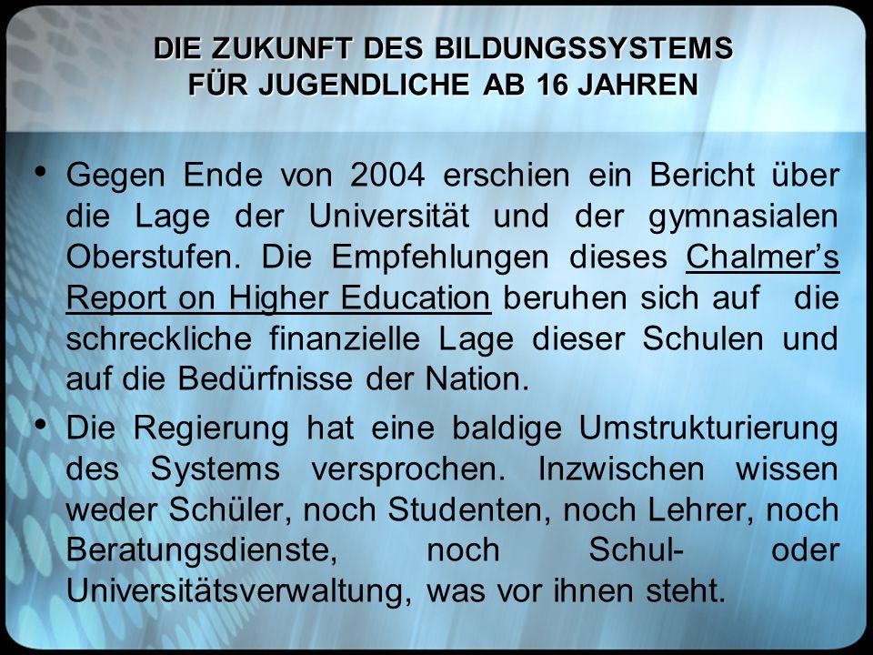 DIE ZUKUNFT DES BILDUNGSSYSTEMS FÜR JUGENDLICHE AB 16 JAHREN Gegen Ende von 2004 erschien ein Bericht über die Lage der Universität und der gymnasiale