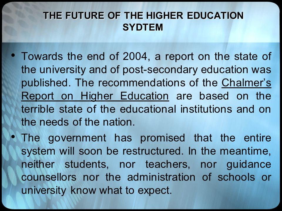 THE FUTURE OF THE HIGHER EDUCATION SYDTEM Towards the end of 2004, a report on the state of the university and of post-secondary education was publish