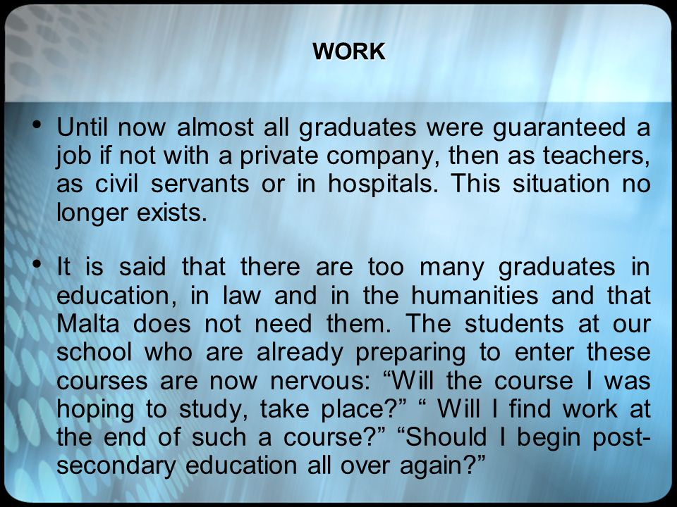 WORK Until now almost all graduates were guaranteed a job if not with a private company, then as teachers, as civil servants or in hospitals. This sit