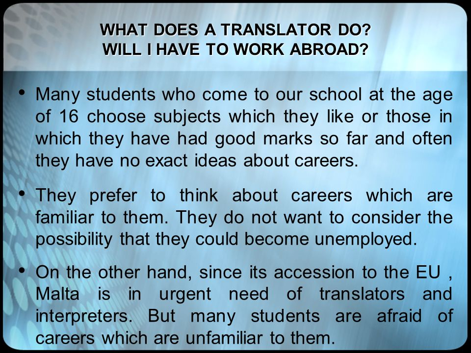 WHAT DOES A TRANSLATOR DO? WILL I HAVE TO WORK ABROAD? Many students who come to our school at the age of 16 choose subjects which they like or those