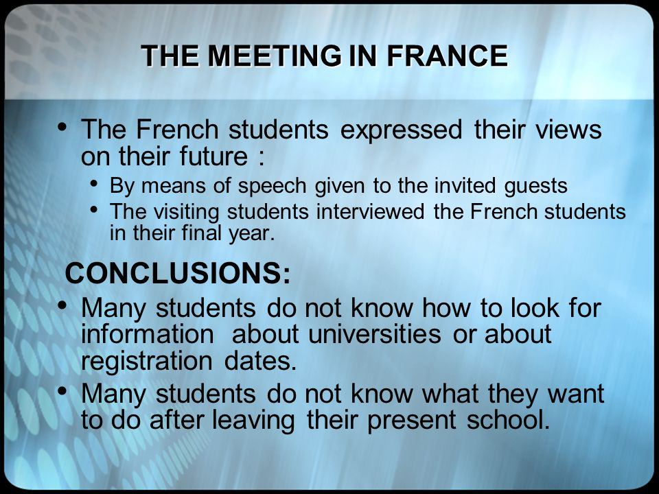 THE MEETING IN FRANCE The French students expressed their views on their future : By means of speech given to the invited guests The visiting students