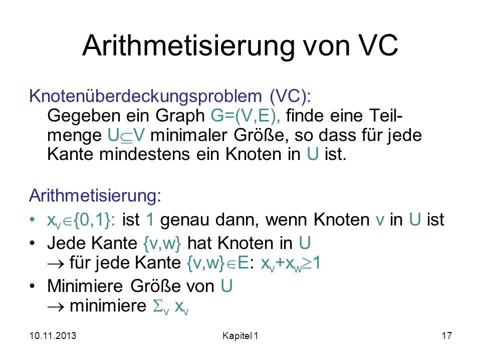Arithmetisierung von VC Knotenüberdeckungsproblem (VC): Gegeben ein Graph G=(V,E), finde eine Teil- menge U V minimaler Größe, so dass für jede Kante