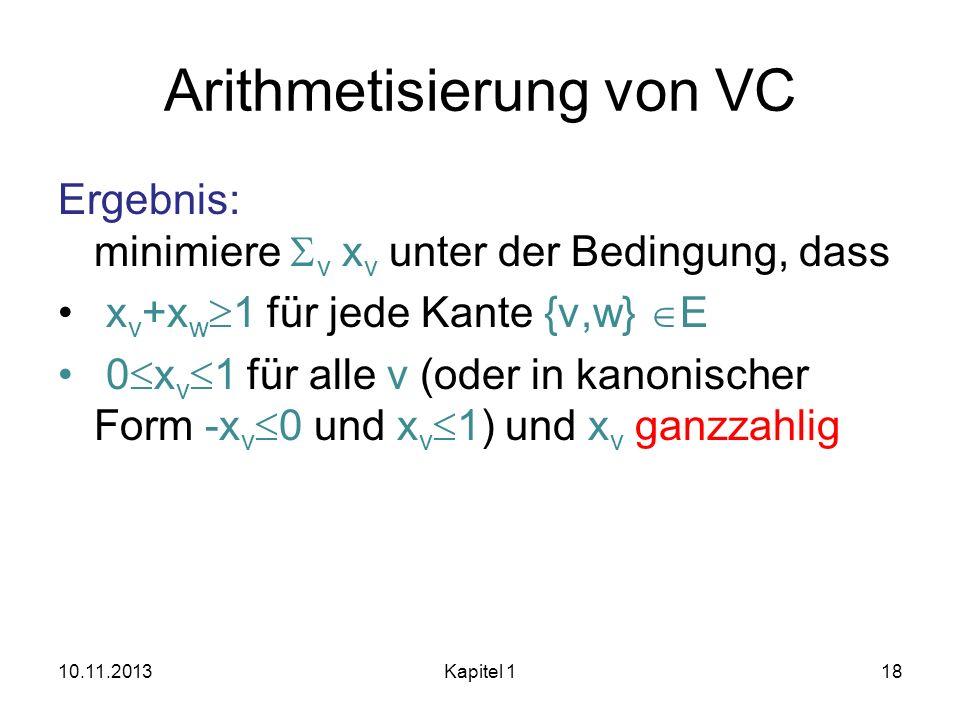 Arithmetisierung von VC Ergebnis: minimiere v x v unter der Bedingung, dass x v +x w 1 für jede Kante {v,w} E 0 x v 1 für alle v (oder in kanonischer