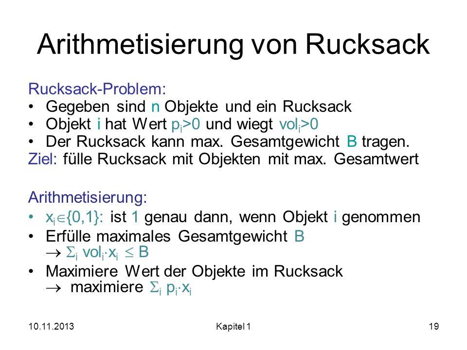 Arithmetisierung von Rucksack Rucksack-Problem: Gegeben sind n Objekte und ein Rucksack Objekt i hat Wert p i >0 und wiegt vol i >0 Der Rucksack kann