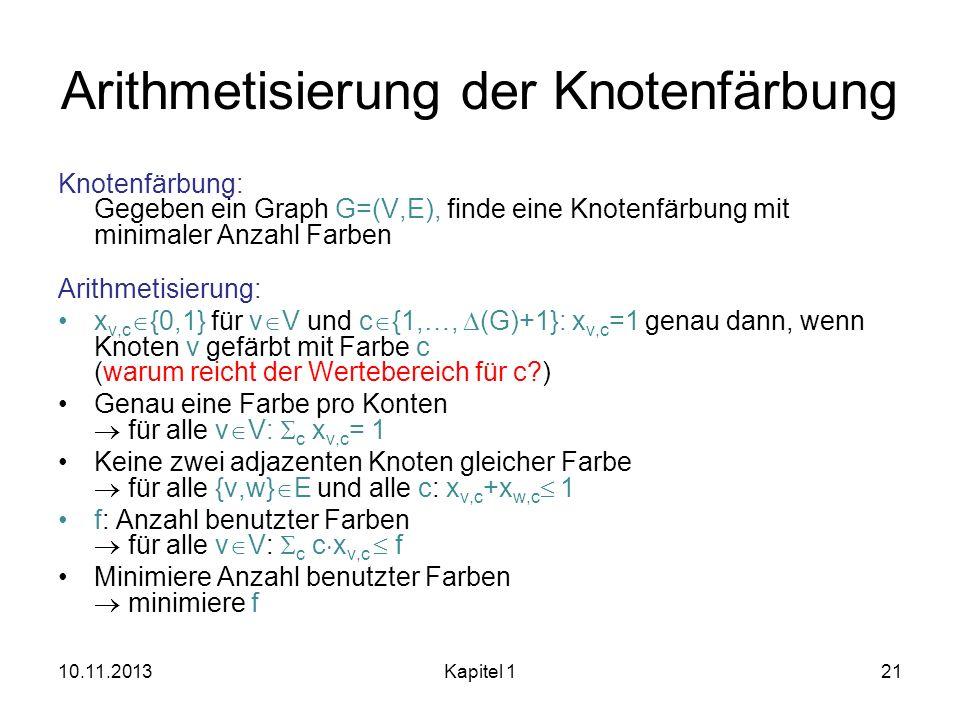 Arithmetisierung der Knotenfärbung Knotenfärbung: Gegeben ein Graph G=(V,E), finde eine Knotenfärbung mit minimaler Anzahl Farben Arithmetisierung: x