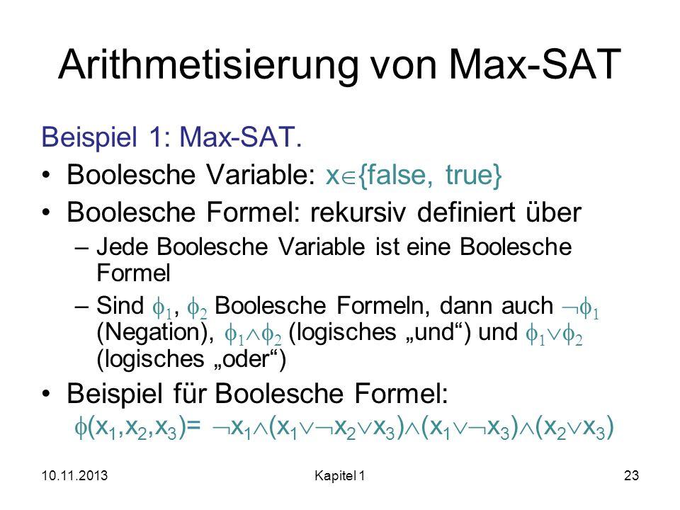 Arithmetisierung von Max-SAT Beispiel 1: Max-SAT. Boolesche Variable: x {false, true} Boolesche Formel: rekursiv definiert über –Jede Boolesche Variab