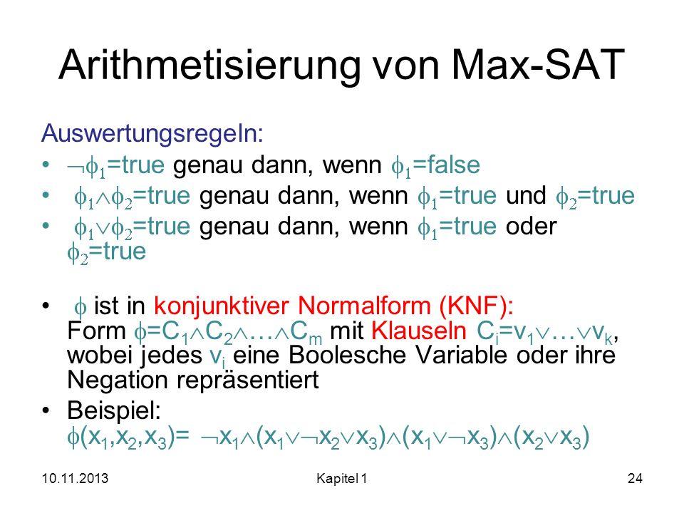 Arithmetisierung von Max-SAT Auswertungsregeln: =true genau dann, wenn =false =true genau dann, wenn =true und =true =true genau dann, wenn =true oder