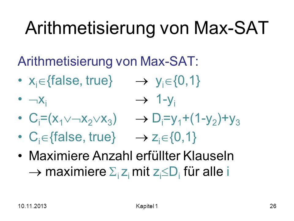 Arithmetisierung von Max-SAT Arithmetisierung von Max-SAT: x i {false, true} y i {0,1} x i 1-y i C i =(x 1 x 2 x 3 ) D i =y 1 +(1-y 2 )+y 3 C i {false