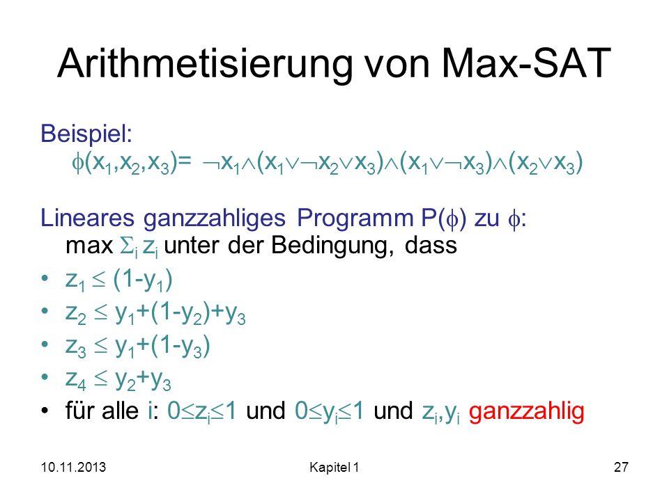 Arithmetisierung von Max-SAT Beispiel: (x 1,x 2,x 3 )= x 1 (x 1 x 2 x 3 ) (x 1 x 3 ) (x 2 x 3 ) Lineares ganzzahliges Programm P( ) zu : max i z i unt