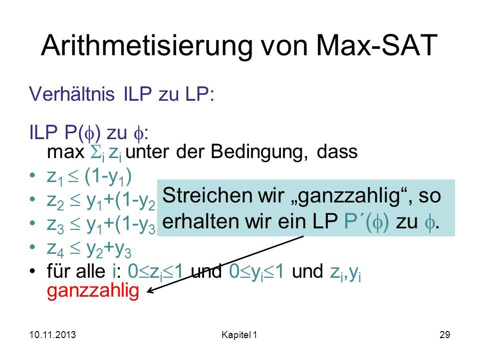 Arithmetisierung von Max-SAT Verhältnis ILP zu LP: ILP P( ) zu : max i z i unter der Bedingung, dass z 1 (1-y 1 ) z 2 y 1 +(1-y 2 )+y 3 z 3 y 1 +(1-y