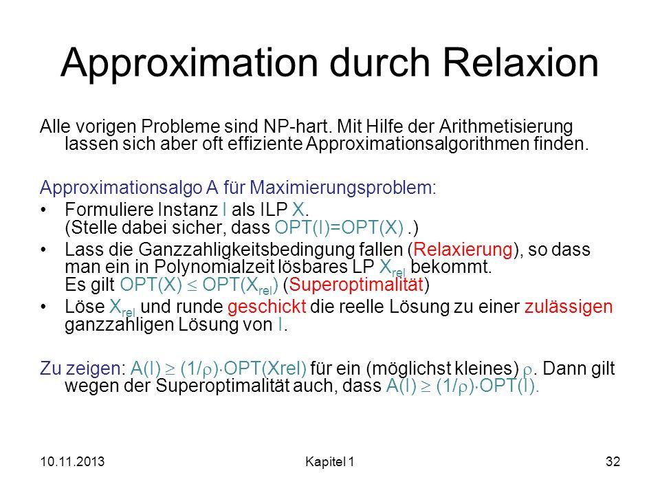 Approximation durch Relaxion Alle vorigen Probleme sind NP-hart. Mit Hilfe der Arithmetisierung lassen sich aber oft effiziente Approximationsalgorith