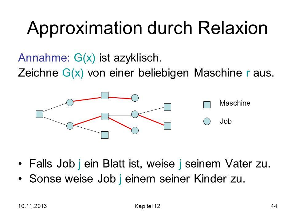10.11.2013Kapitel 1244 Approximation durch Relaxion Annahme: G(x) ist azyklisch. Zeichne G(x) von einer beliebigen Maschine r aus. Falls Job j ein Bla