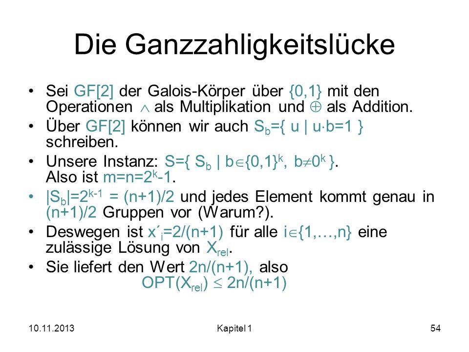 Die Ganzzahligkeitslücke Sei GF[2] der Galois-Körper über {0,1} mit den Operationen als Multiplikation und als Addition. Über GF[2] können wir auch S