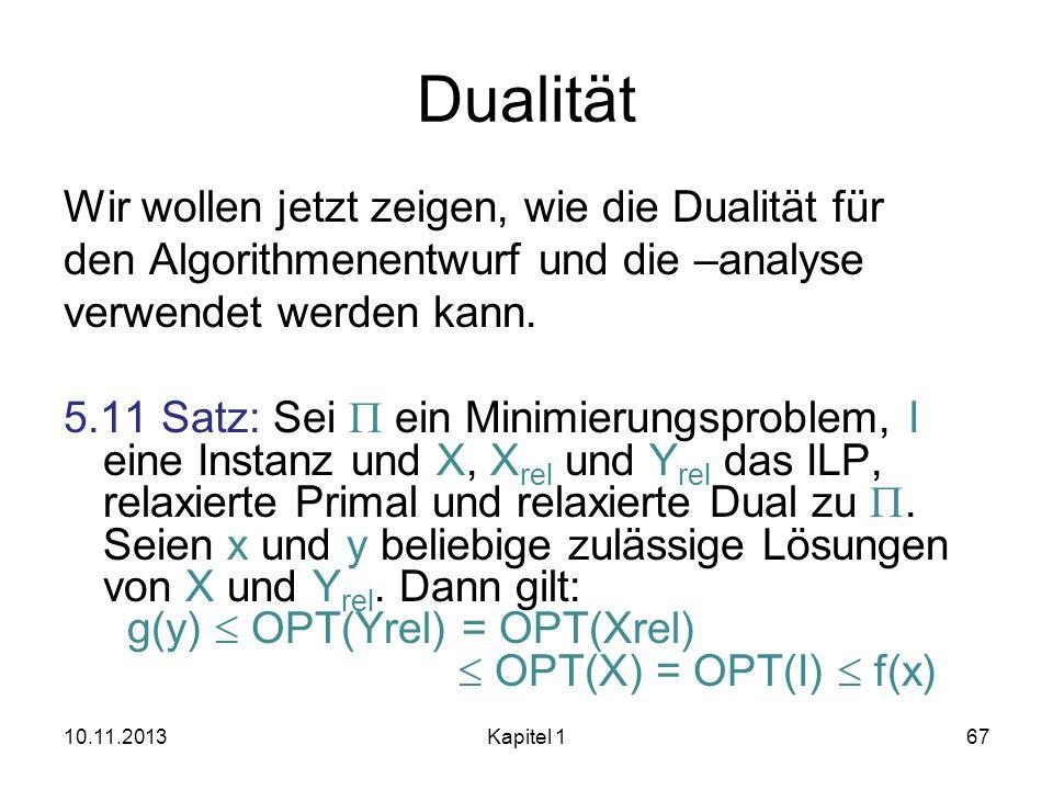 Dualität Wir wollen jetzt zeigen, wie die Dualität für den Algorithmenentwurf und die –analyse verwendet werden kann. 5.11 Satz: Sei ein Minimierungsp