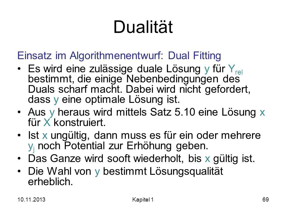 Dualität Einsatz im Algorithmenentwurf: Dual Fitting Es wird eine zulässige duale Lösung y für Y rel bestimmt, die einige Nebenbedingungen des Duals s