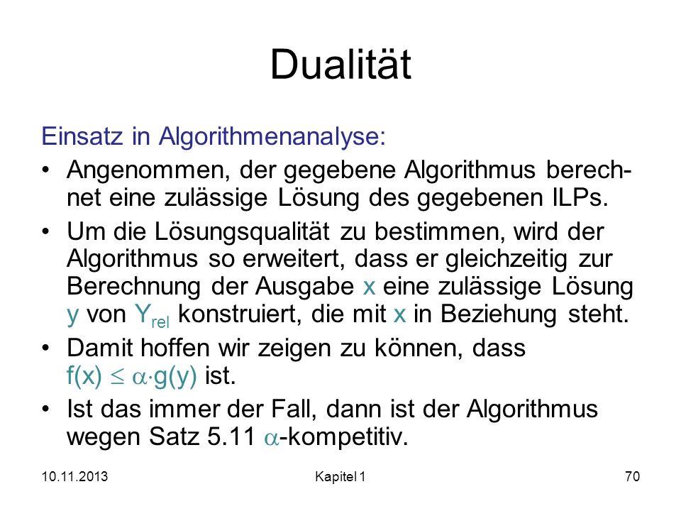 Dualität Einsatz in Algorithmenanalyse: Angenommen, der gegebene Algorithmus berech- net eine zulässige Lösung des gegebenen ILPs. Um die Lösungsquali