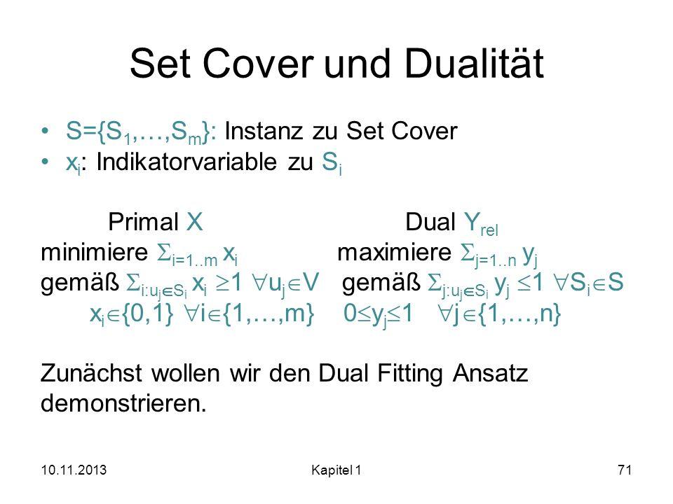 Set Cover und Dualität S={S 1,…,S m }: Instanz zu Set Cover x i : Indikatorvariable zu S i Primal X Dual Y rel minimiere i=1..m x i maximiere j=1..n y