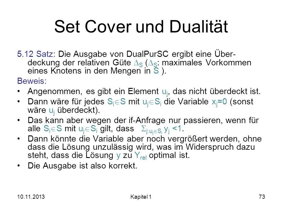 Set Cover und Dualität 5.12 Satz: Die Ausgabe von DualPurSC ergibt eine Über- deckung der relativen Güte S ( S : maximales Vorkommen eines Knotens in