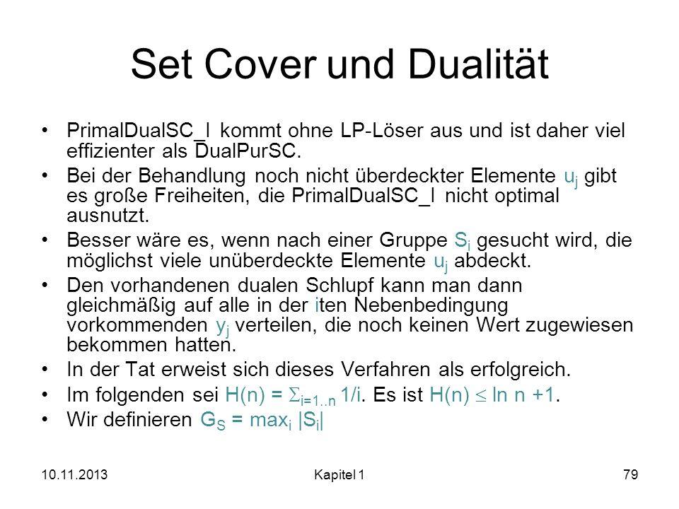Set Cover und Dualität PrimalDualSC_I kommt ohne LP-Löser aus und ist daher viel effizienter als DualPurSC. Bei der Behandlung noch nicht überdeckter