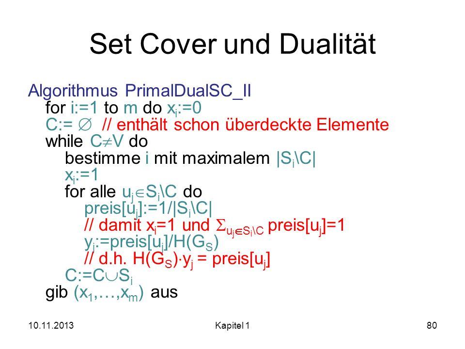 Set Cover und Dualität Algorithmus PrimalDualSC_II for i:=1 to m do x i :=0 C:= // enthält schon überdeckte Elemente while C V do bestimme i mit maxim