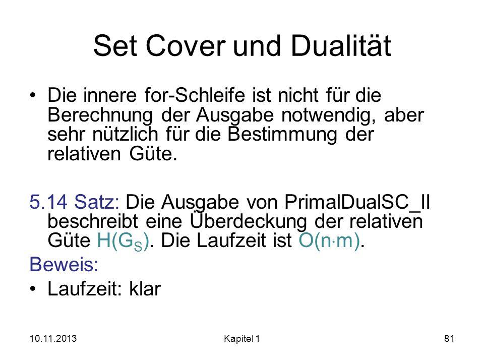 Set Cover und Dualität Die innere for-Schleife ist nicht für die Berechnung der Ausgabe notwendig, aber sehr nützlich für die Bestimmung der relativen