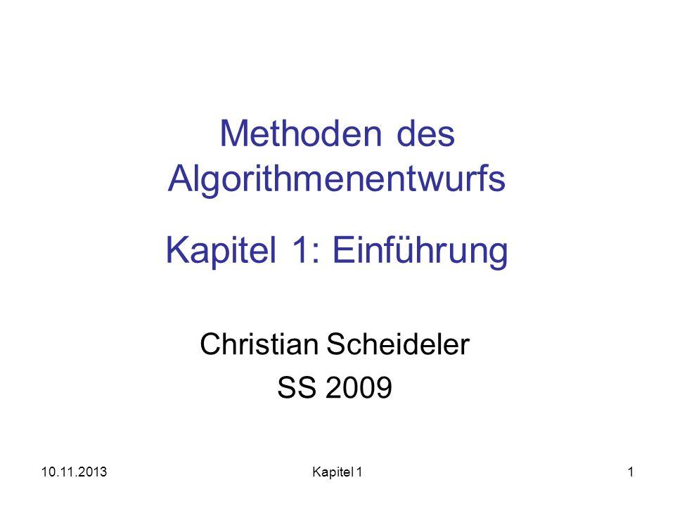 10.11.2013Kapitel 11 Methoden des Algorithmenentwurfs Kapitel 1: Einführung Christian Scheideler SS 2009