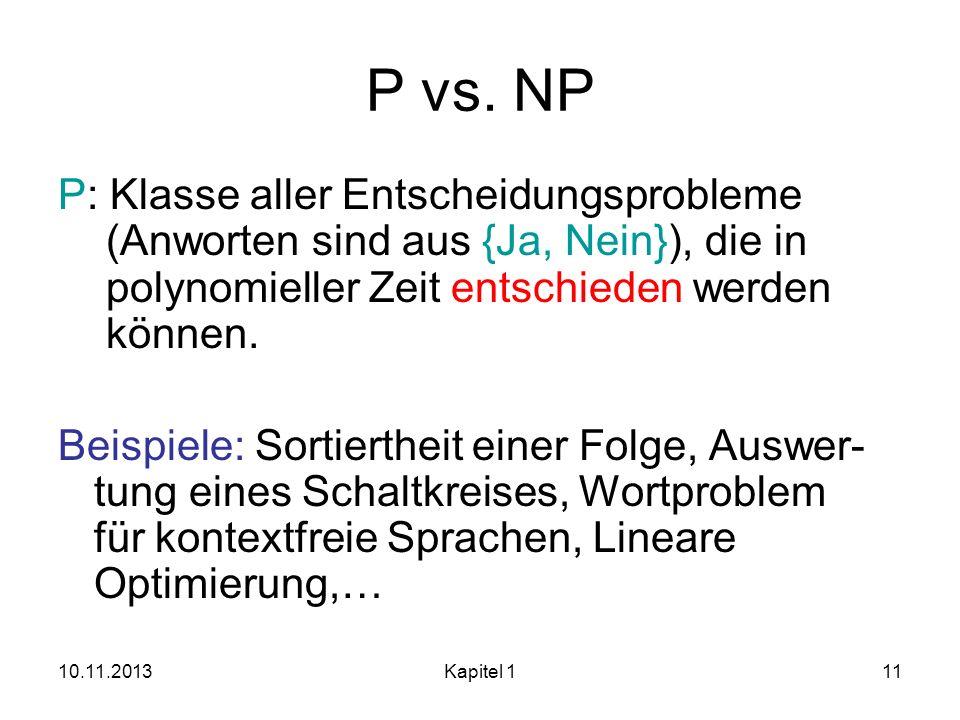 10.11.2013Kapitel 111 P vs. NP P: Klasse aller Entscheidungsprobleme (Anworten sind aus {Ja, Nein}), die in polynomieller Zeit entschieden werden könn