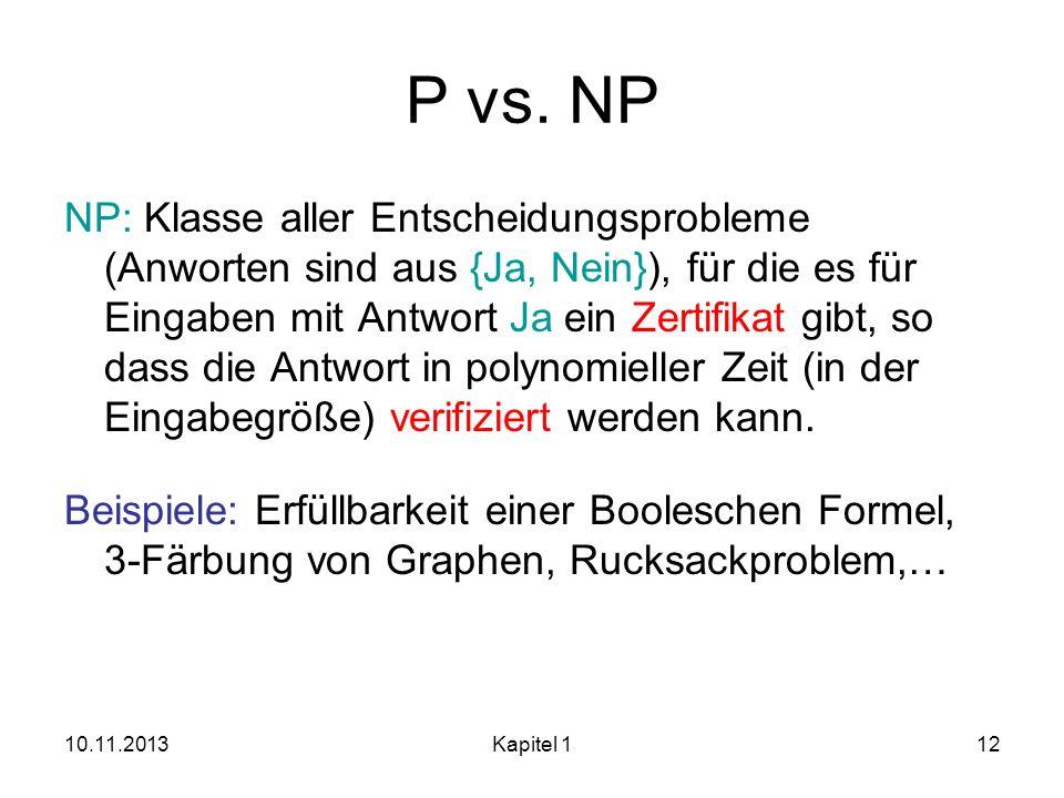 10.11.2013Kapitel 112 P vs. NP NP: Klasse aller Entscheidungsprobleme (Anworten sind aus {Ja, Nein}), für die es für Eingaben mit Antwort Ja ein Zerti