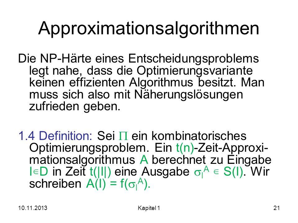 Approximationsalgorithmen Die NP-Härte eines Entscheidungsproblems legt nahe, dass die Optimierungsvariante keinen effizienten Algorithmus besitzt. Ma