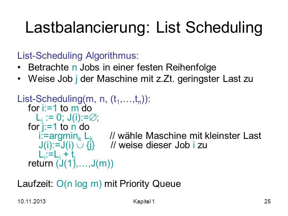 10.11.2013Kapitel 125 Lastbalancierung: List Scheduling List-Scheduling Algorithmus: Betrachte n Jobs in einer festen Reihenfolge Weise Job j der Masc