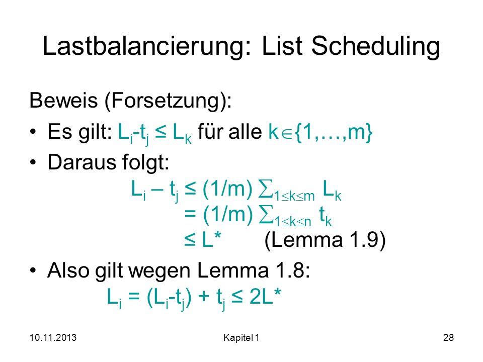 10.11.2013Kapitel 128 Lastbalancierung: List Scheduling Beweis (Forsetzung): Es gilt: L i -t j L k für alle k {1,…,m} Daraus folgt: L i – t j (1/m) 1