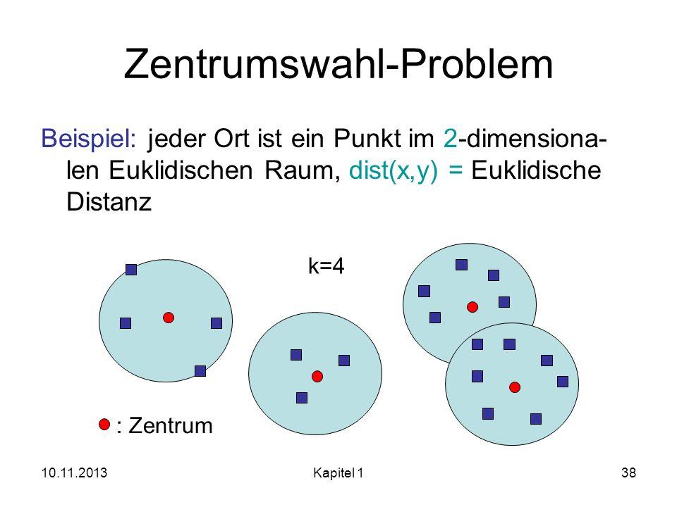 10.11.2013Kapitel 138 Zentrumswahl-Problem Beispiel: jeder Ort ist ein Punkt im 2-dimensiona- len Euklidischen Raum, dist(x,y) = Euklidische Distanz k