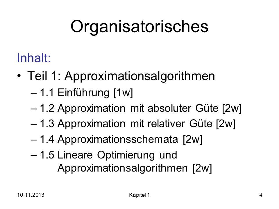 Organisatorisches Inhalt: Teil 1: Approximationsalgorithmen –1.1 Einführung [1w] –1.2 Approximation mit absoluter Güte [2w] –1.3 Approximation mit rel