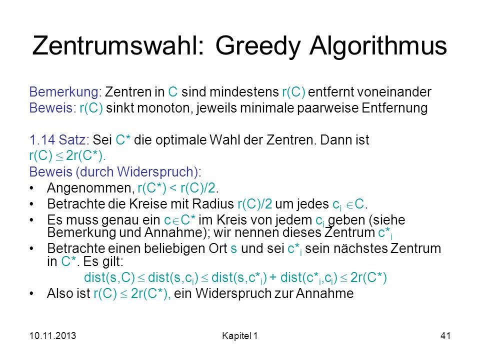 10.11.2013Kapitel 141 Zentrumswahl: Greedy Algorithmus Bemerkung: Zentren in C sind mindestens r(C) entfernt voneinander Beweis: r(C) sinkt monoton, j