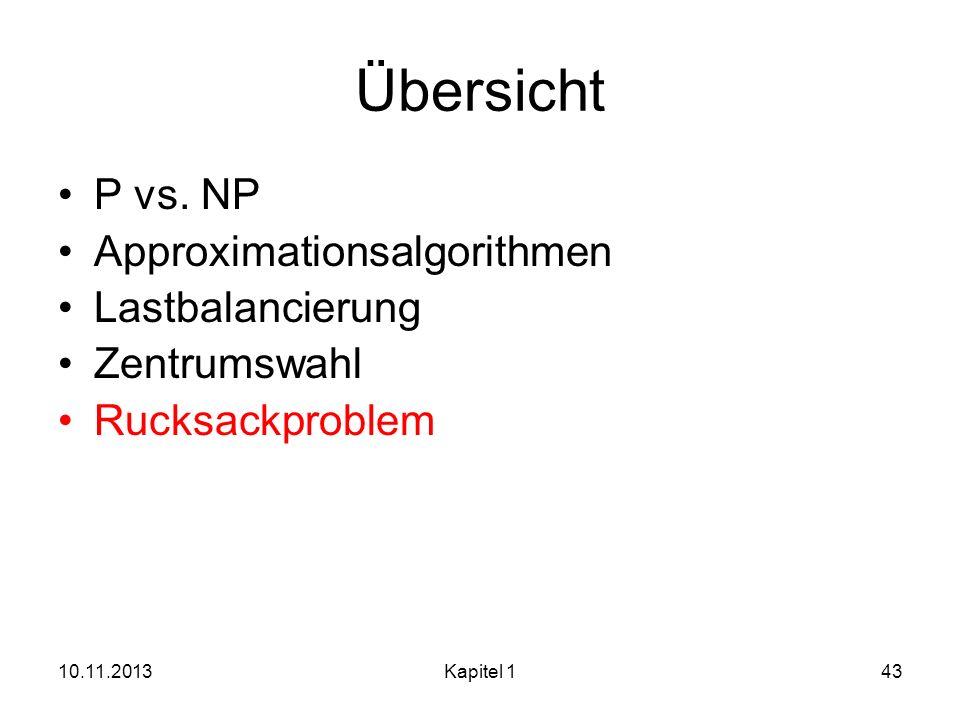 10.11.2013Kapitel 143 Übersicht P vs. NP Approximationsalgorithmen Lastbalancierung Zentrumswahl Rucksackproblem