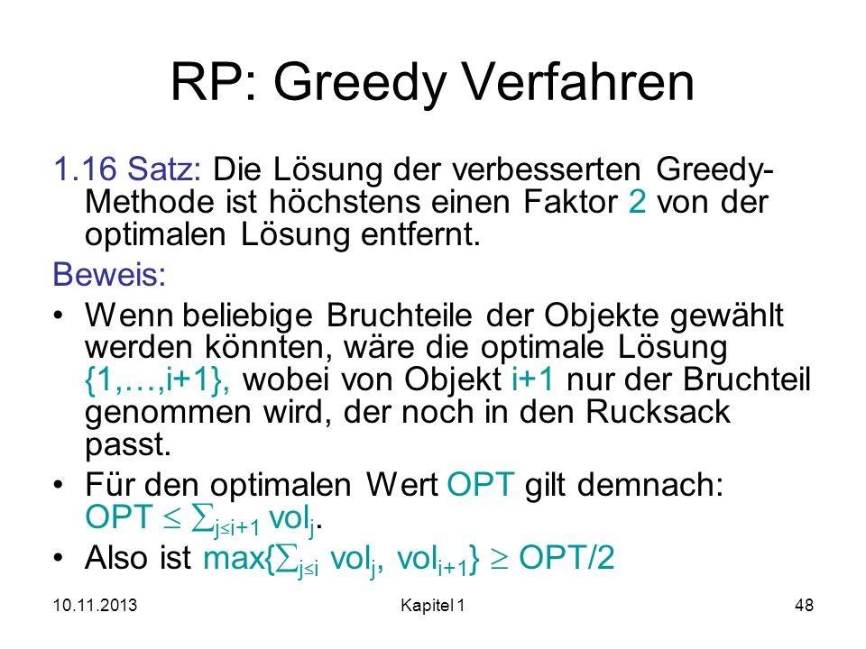 10.11.2013Kapitel 148 RP: Greedy Verfahren 1.16 Satz: Die Lösung der verbesserten Greedy- Methode ist höchstens einen Faktor 2 von der optimalen Lösun