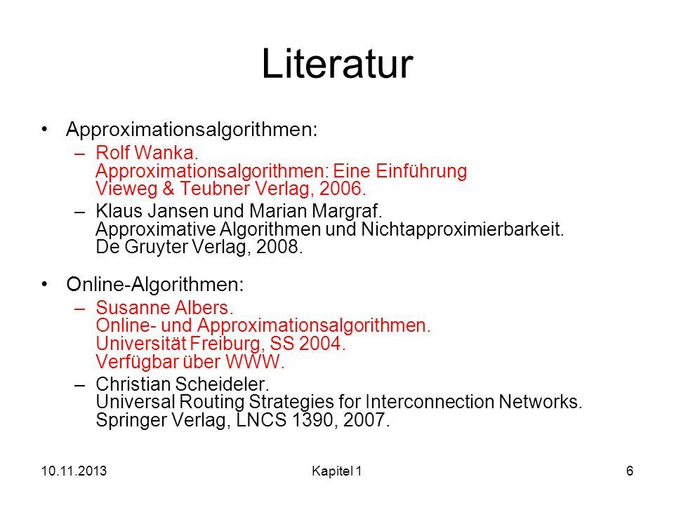 Literatur Approximationsalgorithmen: –Rolf Wanka. Approximationsalgorithmen: Eine Einführung Vieweg & Teubner Verlag, 2006. –Klaus Jansen und Marian M