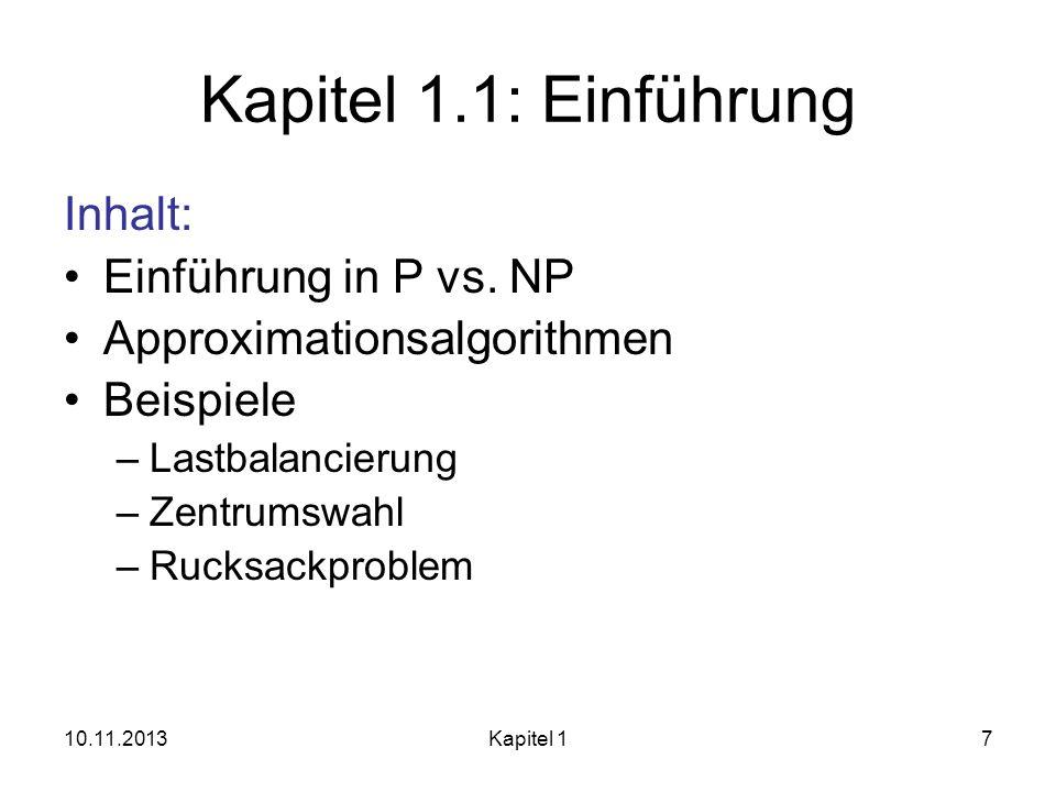 10.11.2013Kapitel 17 Kapitel 1.1: Einführung Inhalt: Einführung in P vs. NP Approximationsalgorithmen Beispiele –Lastbalancierung –Zentrumswahl –Rucks