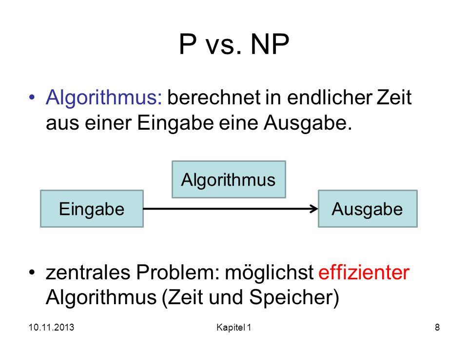 P vs. NP Algorithmus: berechnet in endlicher Zeit aus einer Eingabe eine Ausgabe. zentrales Problem: möglichst effizienter Algorithmus (Zeit und Speic