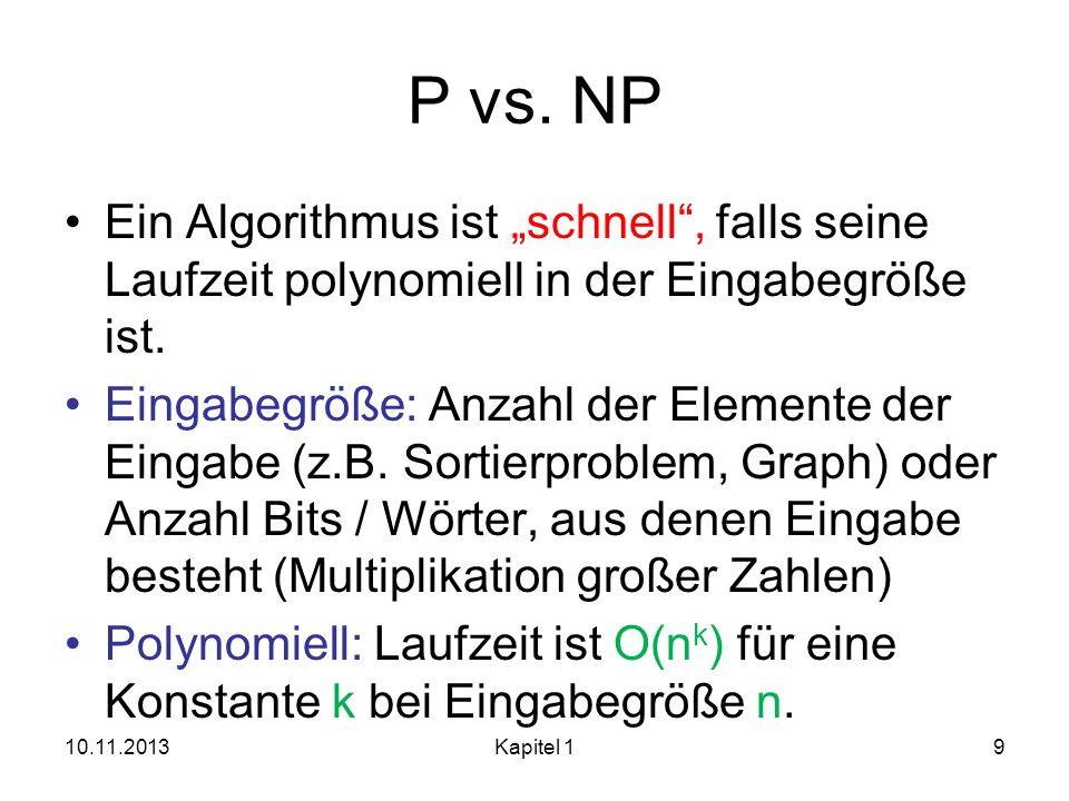 P vs. NP Ein Algorithmus ist schnell, falls seine Laufzeit polynomiell in der Eingabegröße ist. Eingabegröße: Anzahl der Elemente der Eingabe (z.B. So