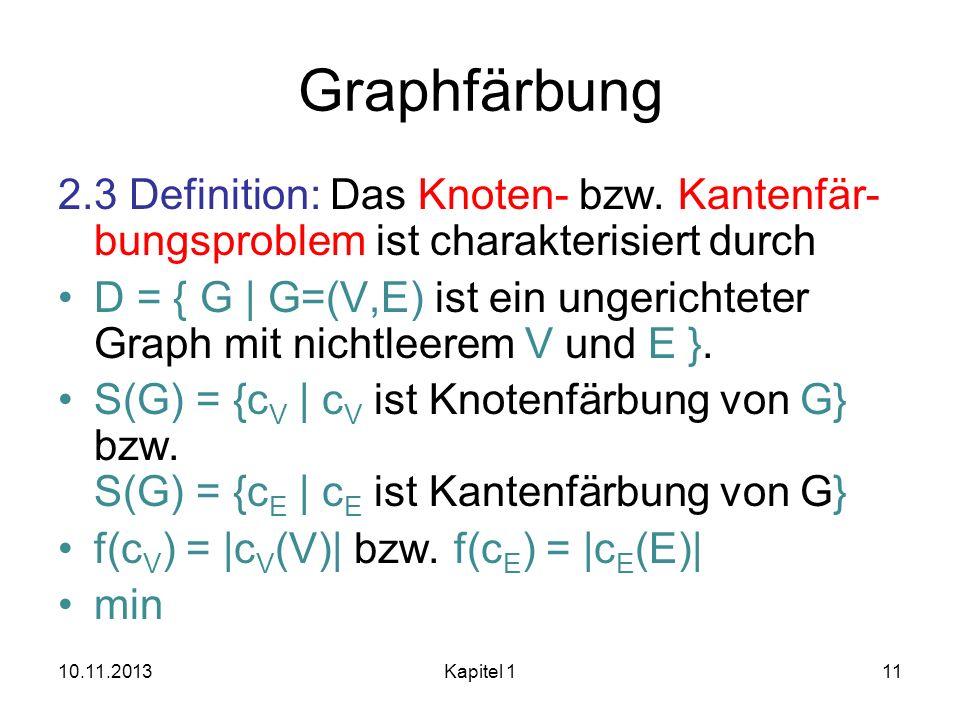 Graphfärbung 2.3 Definition: Das Knoten- bzw. Kantenfär- bungsproblem ist charakterisiert durch D = { G | G=(V,E) ist ein ungerichteter Graph mit nich