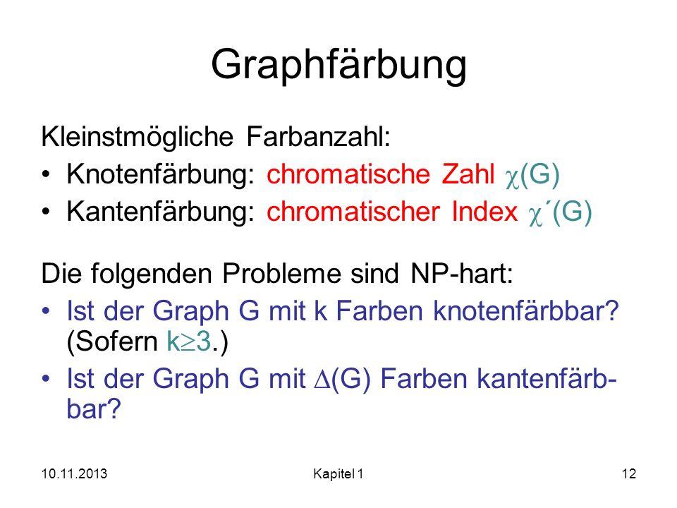 Graphfärbung Kleinstmögliche Farbanzahl: Knotenfärbung: chromatische Zahl (G) Kantenfärbung: chromatischer Index ´(G) Die folgenden Probleme sind NP-h