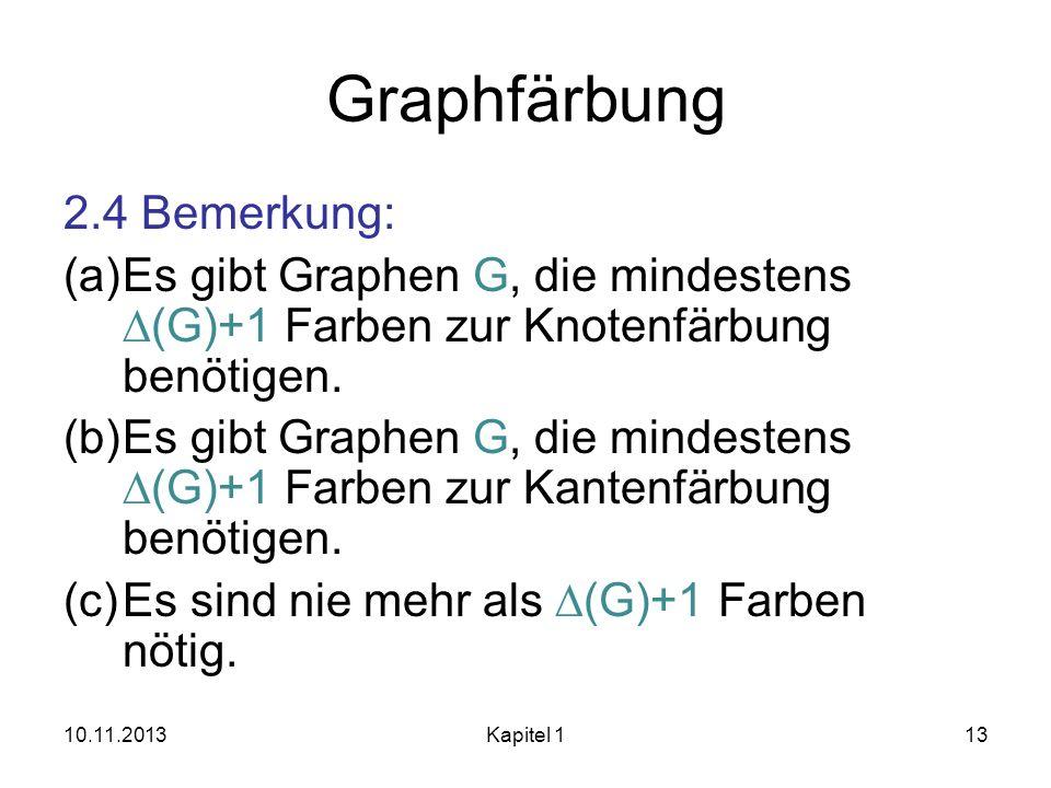 Graphfärbung 2.4 Bemerkung: (a)Es gibt Graphen G, die mindestens (G)+1 Farben zur Knotenfärbung benötigen. (b)Es gibt Graphen G, die mindestens (G)+1