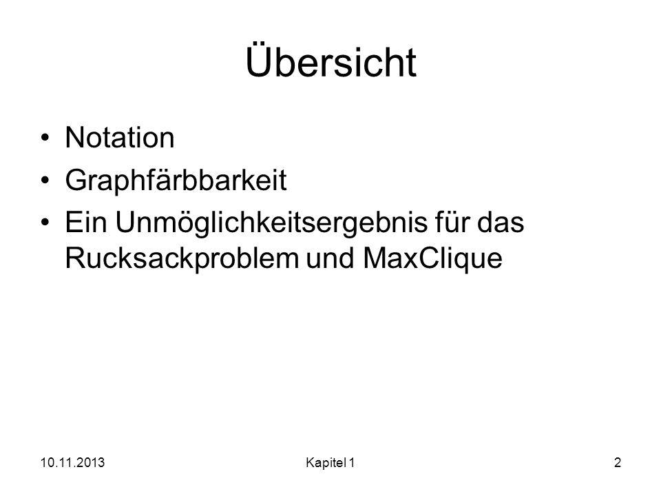 Übersicht Notation Graphfärbbarkeit Ein Unmöglichkeitsergebnis für das Rucksackproblem und MaxClique 10.11.2013Kapitel 12