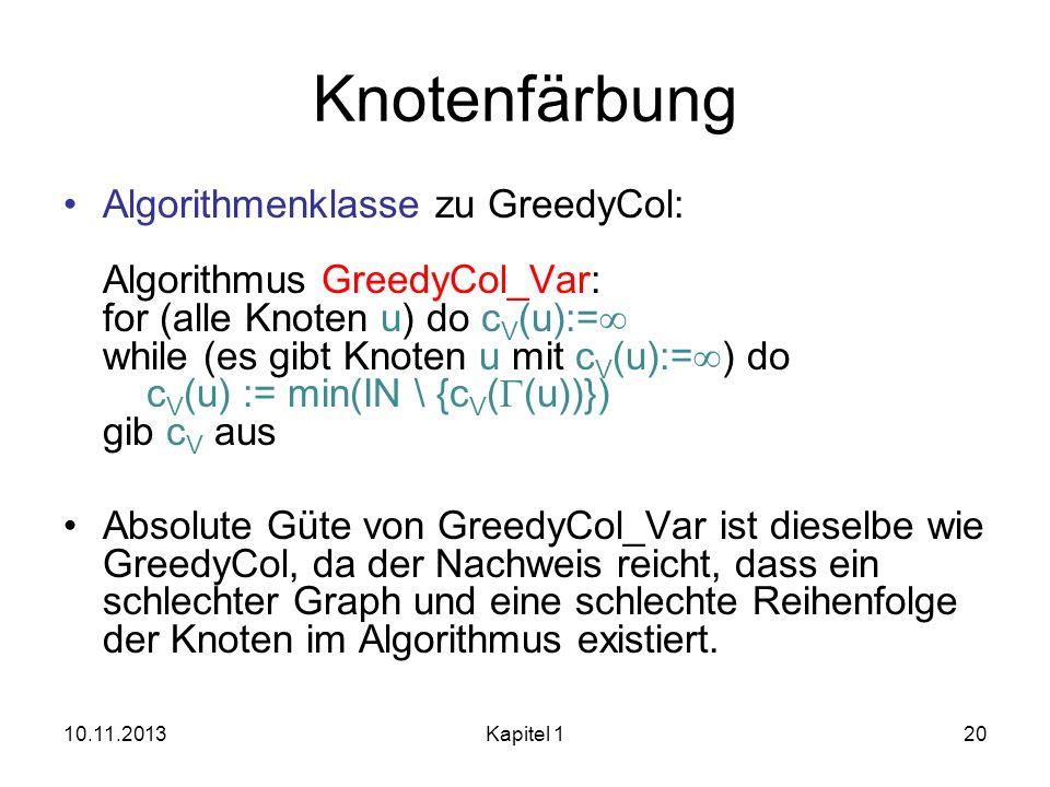 Knotenfärbung Algorithmenklasse zu GreedyCol: Algorithmus GreedyCol_Var: for (alle Knoten u) do c V (u):= while (es gibt Knoten u mit c V (u):= ) do c