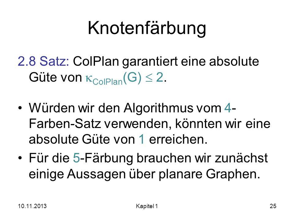 Knotenfärbung 2.8 Satz: ColPlan garantiert eine absolute Güte von ColPlan (G) 2. Würden wir den Algorithmus vom 4- Farben-Satz verwenden, könnten wir
