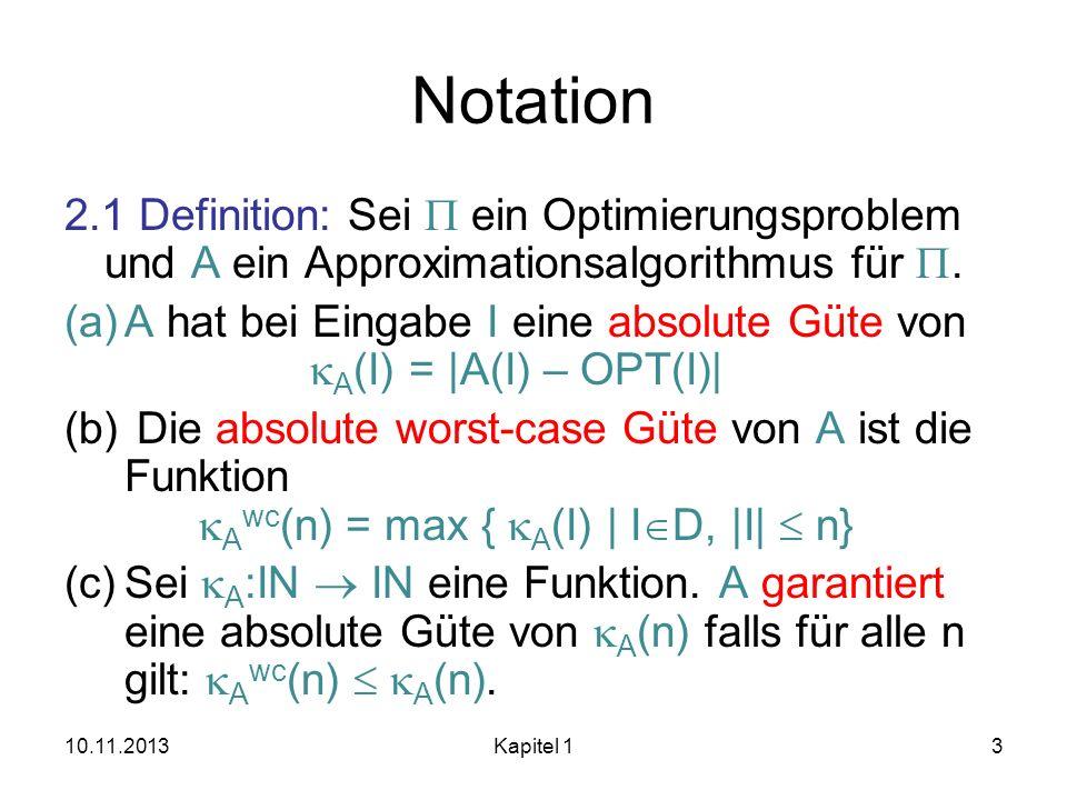 Notation 2.1 Definition: Sei ein Optimierungsproblem und A ein Approximationsalgorithmus für. (a)A hat bei Eingabe I eine absolute Güte von A (I) = |A