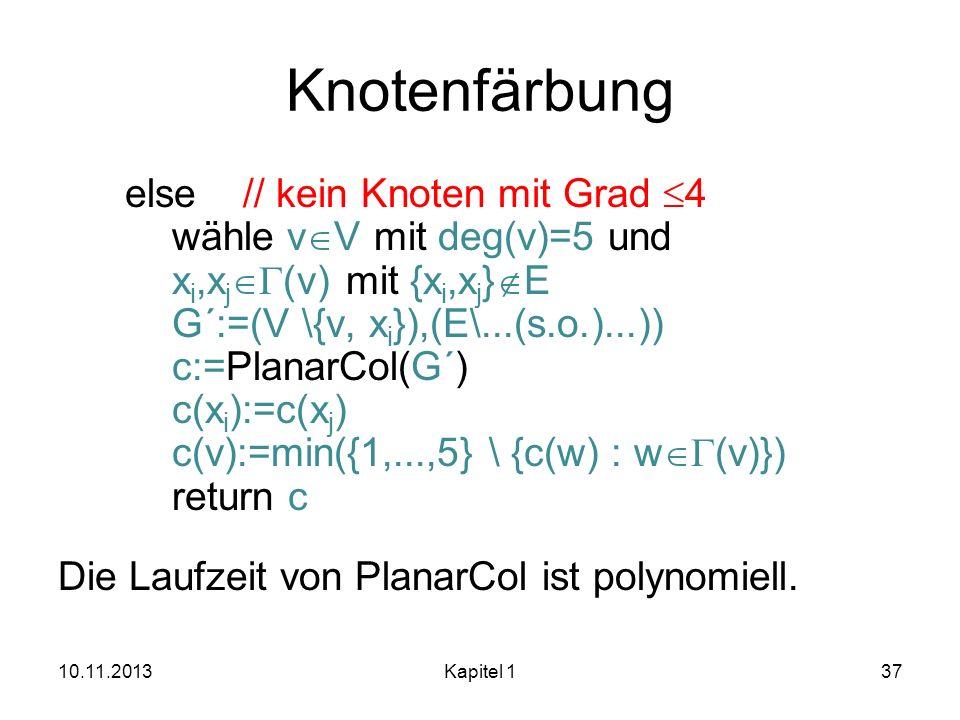 Knotenfärbung else // kein Knoten mit Grad 4 wähle v V mit deg(v)=5 und x i,x j (v) mit {x i,x j } E G´:=(V \{v, x i }),(E\...(s.o.)...)) c:=PlanarCol