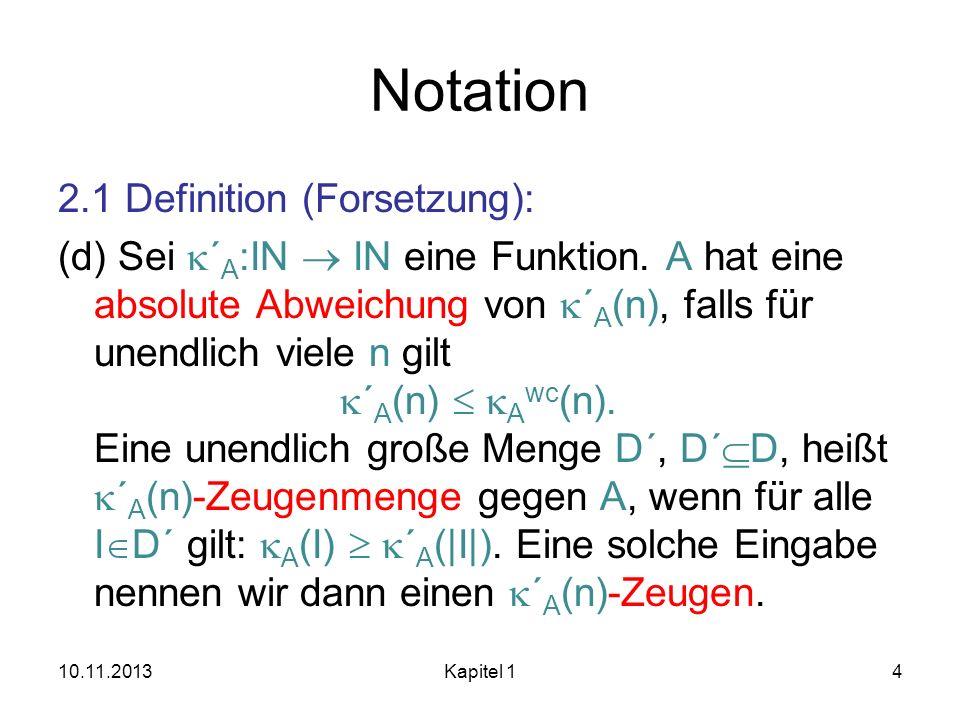 Notation 2.1 Definition (Forsetzung): (d) Sei ´ A :IN IN eine Funktion. A hat eine absolute Abweichung von ´ A (n), falls für unendlich viele n gilt ´